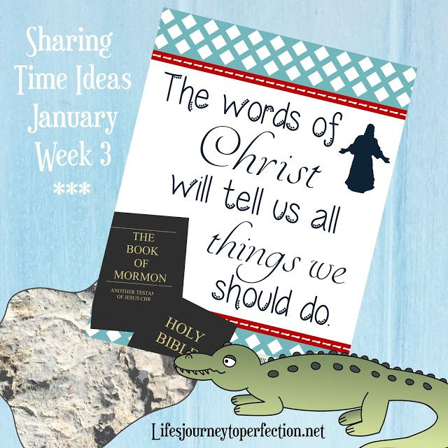 LDS Sharing Time Ideas for January 2016 Week 3: The words of Christ will tell us all things we should do.