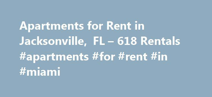 Apartments for Rent in Jacksonville, FL – 618 Rentals #apartments #for #rent #in #miami http://apartments.remmont.com/apartments-for-rent-in-jacksonville-fl-618-rentals-apartments-for-rent-in-miami/  #jacksonville apartments # Apartments for Rent in Jacksonville, FL About Jacksonville Jacksonville is the 13th most-populated city in the United States and the largest city in the state of Florida. Jacksonville is the largest city in terms of area in the United States, spanning 874.3 square…
