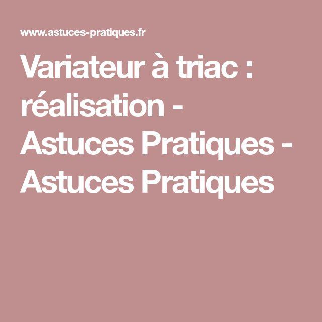 Variateur à triac : réalisation - Astuces Pratiques - Astuces Pratiques