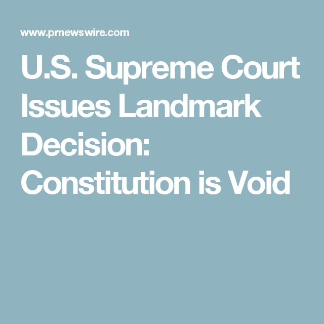 U.S. Supreme Court Issues Landmark Decision: Constitution is Void