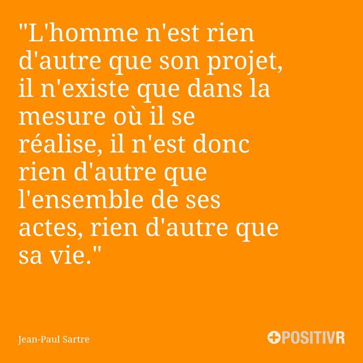 """""""L'homme n'est rien d'autre que son projet, il n'existe que dans la mesure où il se réalise, il n'est donc rien d'autre que l'ensemble de ses actes, rien d'autre que sa vie."""" Jean-Paul Sartre  #Citation #Citations #Accomplissement #Existence #Objectif #Motivation"""