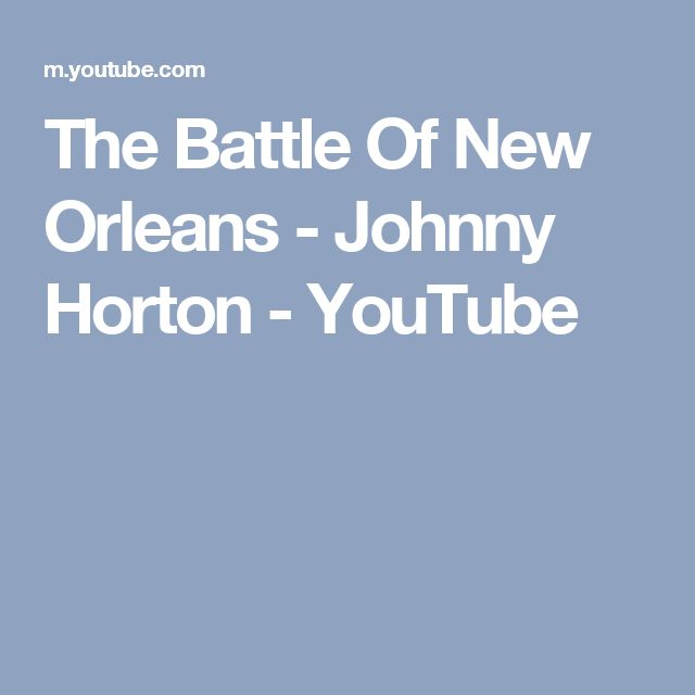 The Battle Of New Orleans - Johnny Horton - YouTube