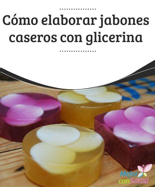 Cómo elaborar jabones caseros con glicerina  ¿Te gustaría aprender a elaborar en tu propia casa jabones a base de glicerina? Si es así, presta atención al siguiente artículo, donde te enseñaremos paso a paso como hacer tu propio jabón de glicerina,
