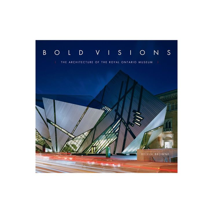 Bold Visions: The Architecture of the Royal Ontario Museum: Kelvin Browne: 9780888544575: Books - Amazon.ca