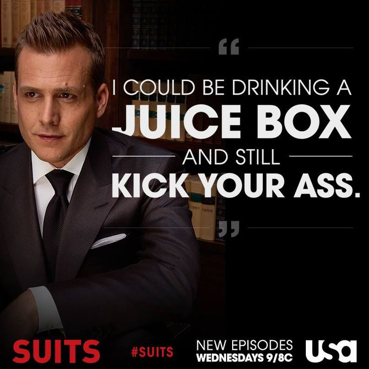 """I could be drinking a juice box and still kick your ass."" via Suits on Facebook 20140619"