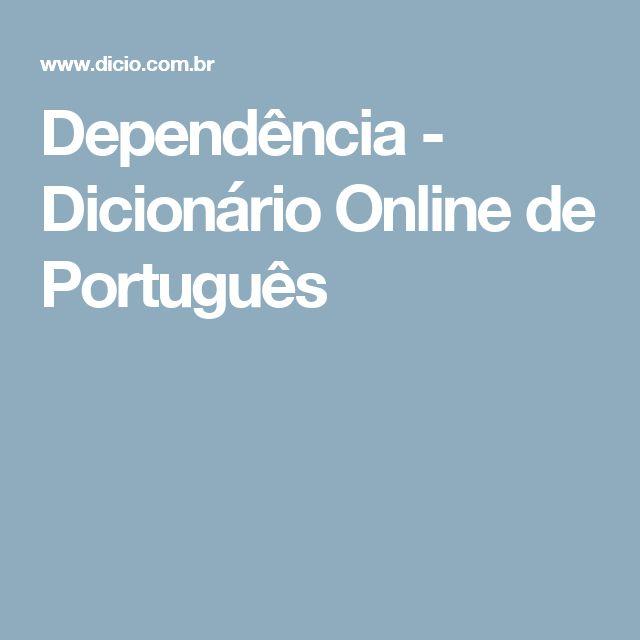 Dependência - Dicionário Online de Português