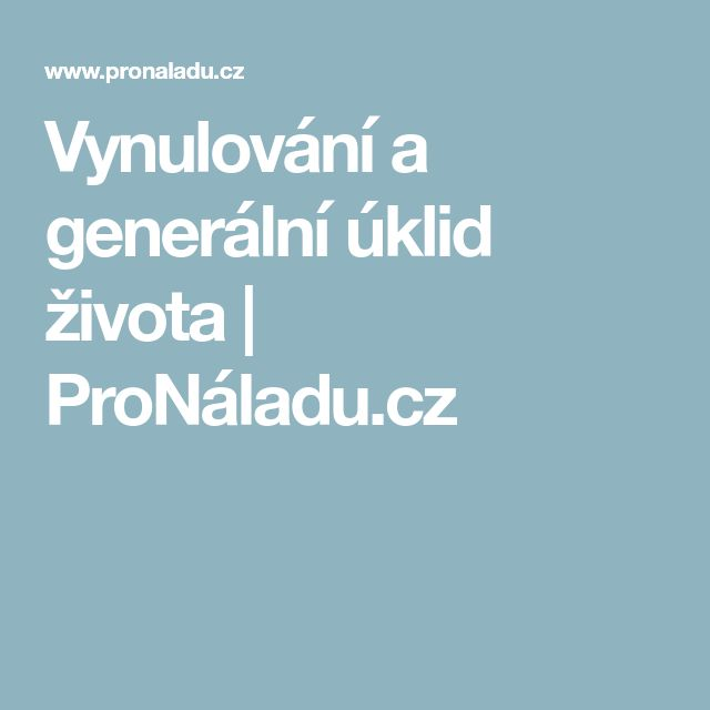 Vynulování a generální úklid života   ProNáladu.cz