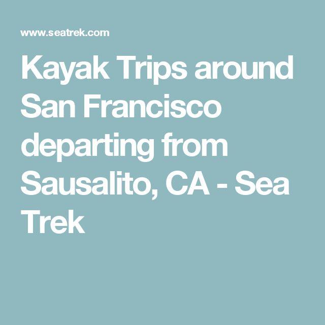 Kayak Trips around San Francisco departing from Sausalito, CA - Sea Trek
