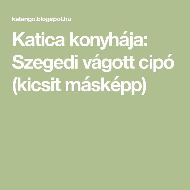 Katica konyhája: Szegedi vágott cipó (kicsit másképp)