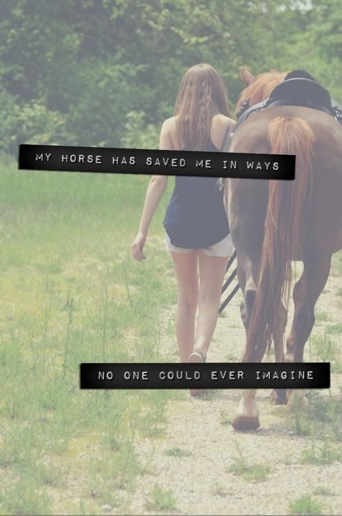 """""""My horse has saved me in ways no one could ever imagine."""""""