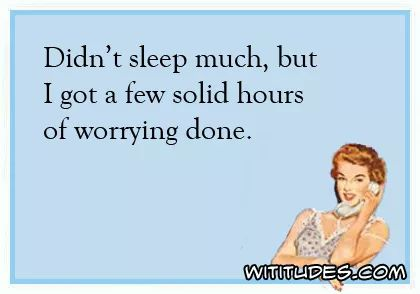 didnt-sleep-much-but-got-few-hours-solid-worrying-done-ecard