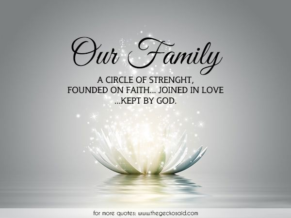 Our family... A circle of strenght... founded on faith... joined in love... kept by God.  #circle #faith #family #founded #god #joined #kept #love #our #quotes #strenght  ©2016 The Gecko Said – Beautiful Quotes