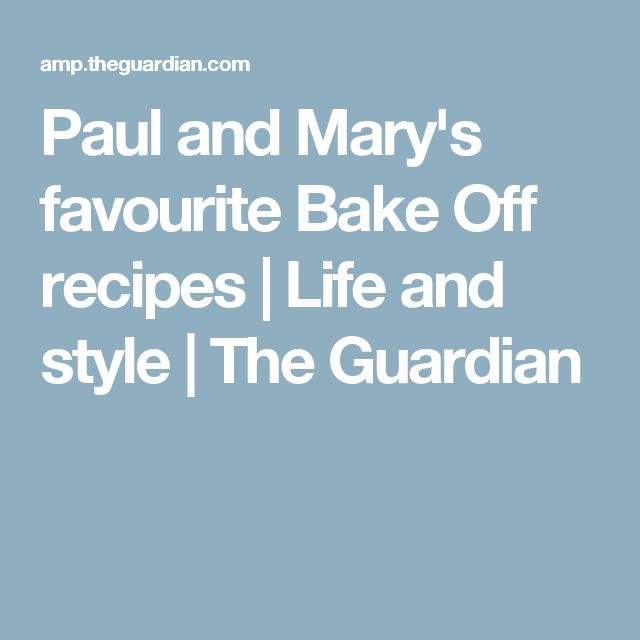 Paul and Mary's favourite Bake Off recipes   Life and style   The Guardian