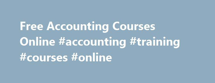 Free Accounting Courses Online #accounting #training #courses #online http://trinidad-and-tobago.nef2.com/free-accounting-courses-online-accounting-training-courses-online/  # Online Classes – Live Interactive How Online Courses Work? Live online classes give you the opportunity to interact with your tutor and fellow students and enjoy a shared learning experience.Whilst you are studying, live classes are held regularly to provide you with the support and structure you would get from a…