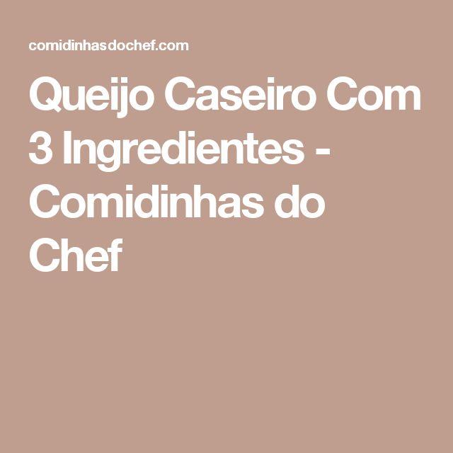 Queijo Caseiro Com 3 Ingredientes - Comidinhas do Chef