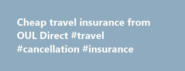 Cheap travel insurance from OUL Direct #travel #cancellation #insurance http://travel.remmont.com/cheap-travel-insurance-from-oul-direct-travel-cancellation-insurance/  #direct travel holidays # Cheap Travel Insurance OULdirect.com specialises in providing great value, cheap travel insurance online: We provide great value cheap travel insurance cover for single trips and annual travel insurance. So whatever type of cheap travel insurance you re looking for, you will find a great online…