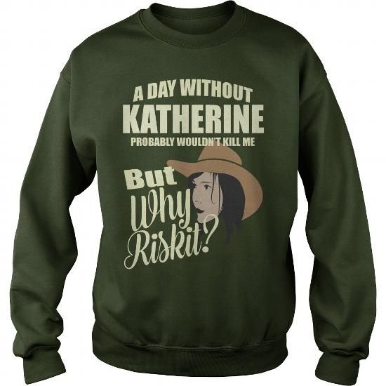 Awesome Tee A Day Without KATHERINE Probably Would not Kill Me But Why Risk It Shirts & Tees