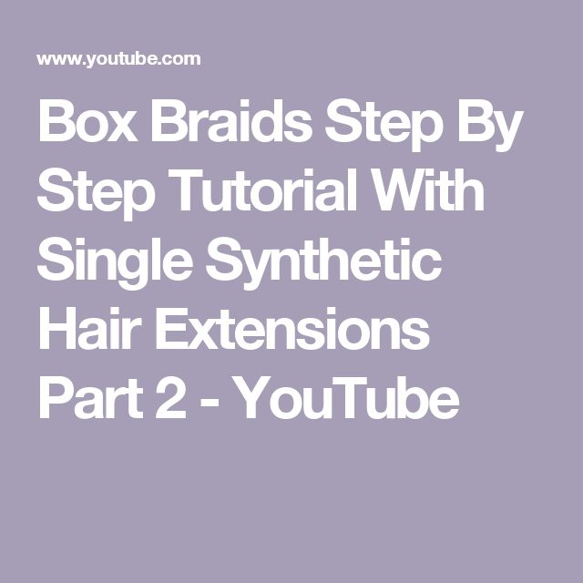 Box Braids Step By Step Tutorial With Single Synthetic Hair Extensions Part 2 - YouTube