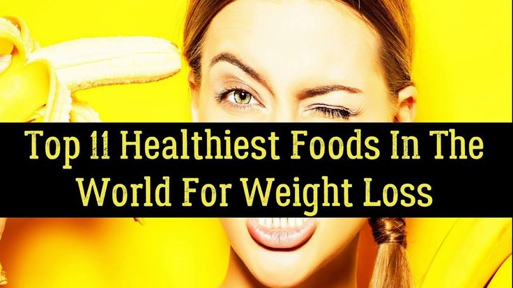 Top 11 Healthiest Foods In The World For Weight Loss