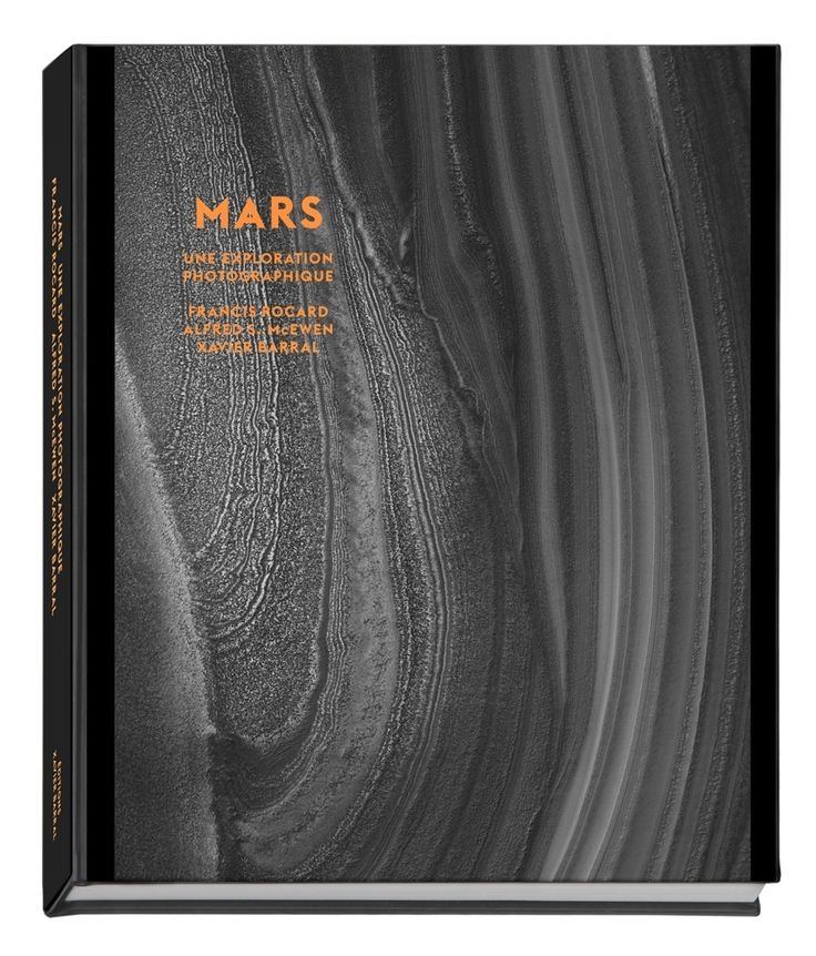 Mars, Une exploration photographique Francis Rocard Alfred S. Mcewen Xavier Barral  290 x 350 mm 272 pages  http://exb.fr/fr/97-mars-une-exploration-photographique.html