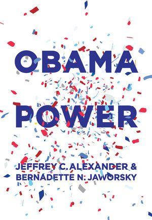 Book - Jeffrey C. Alexander , Bernadette N. Jaworsky - Obama Power