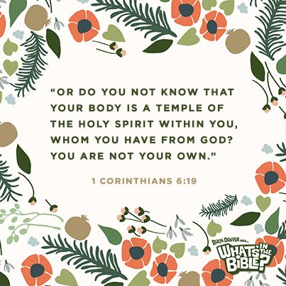 "1 Corinthians 6:19 - Verse of the Day 6/26/14 - Whats in the Bible ""Or do you not know that your body is a temple of the Holy Spirit within you, whom you have from God? You are not your own."""