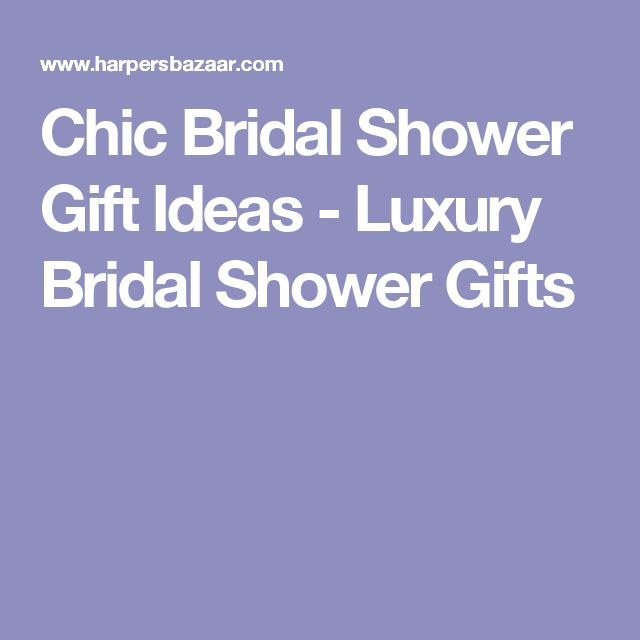 Chic Bridal Shower Gift Ideas - Luxury Bridal Shower Gifts