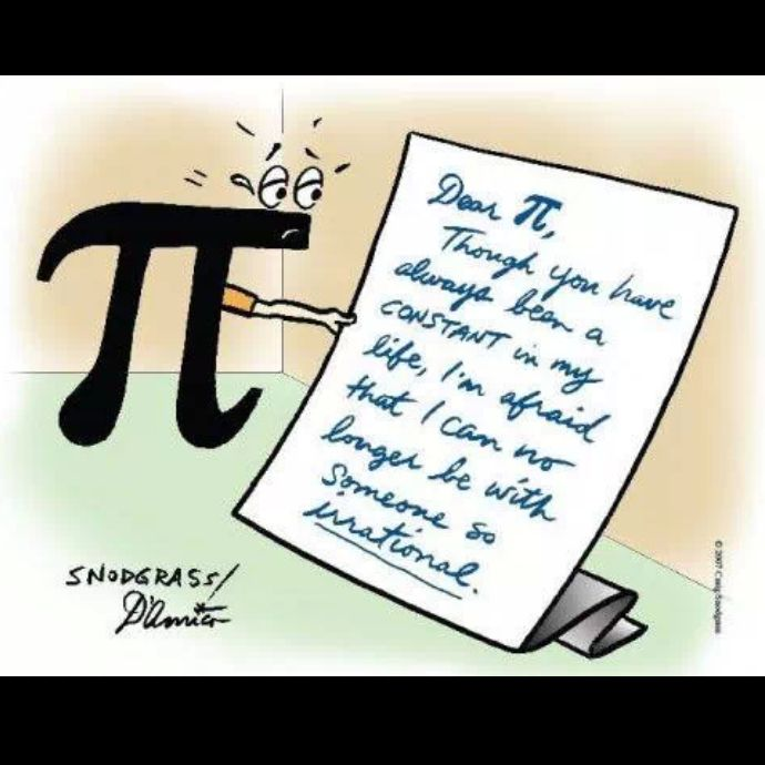 Dear Pi, Though You Have Always Been A Constant In My Life, Iu0027m Afraid That  I Can No Longer Be With Someone So Irrational.