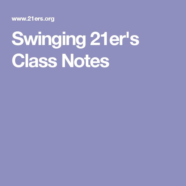 Swinging 21er's Class Notes
