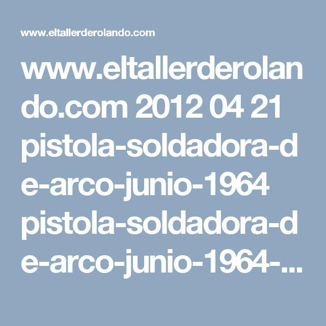www.eltallerderolando.com 2012 04 21 pistola-soldadora-de-arco-junio-1964 pistola-soldadora-de-arco-junio-1964-001a-copia