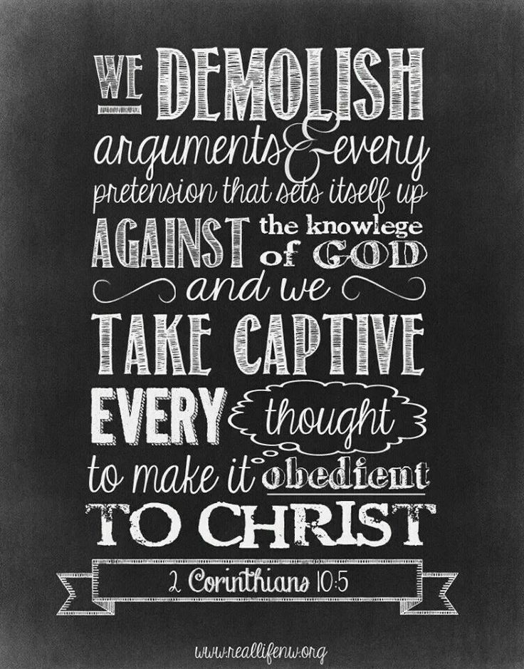 2 Corinthians 10:5. Memory verse! Why wouldn't I commit this verse to my memory!?
