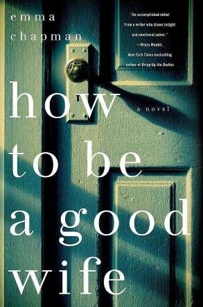 How to Be a Good Wife is a psychological thriller by Emma Chapman about a wife and mother dealing wi... - Provided by POPSUGAR