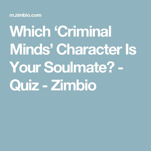 Which 'Criminal Minds' Character Is Your Soulmate? - Quiz - Zimbio