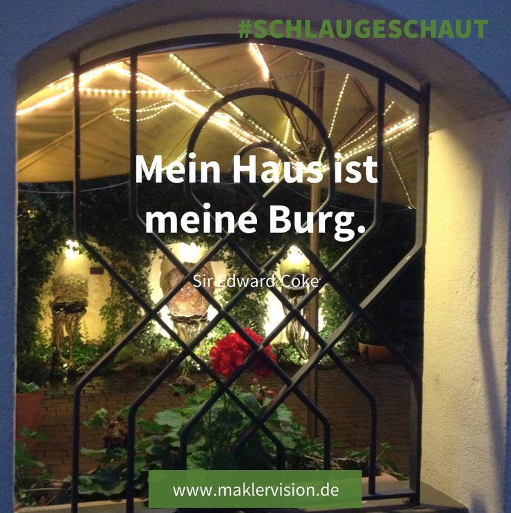 Mein Haus ist meine Burg. - Zitat von Sir Edward Coke  #Zitat #Zitate #Immobilien #Immobilienmakler #Haus #MyHomeIsMyCastle #Schlaugeschaut
