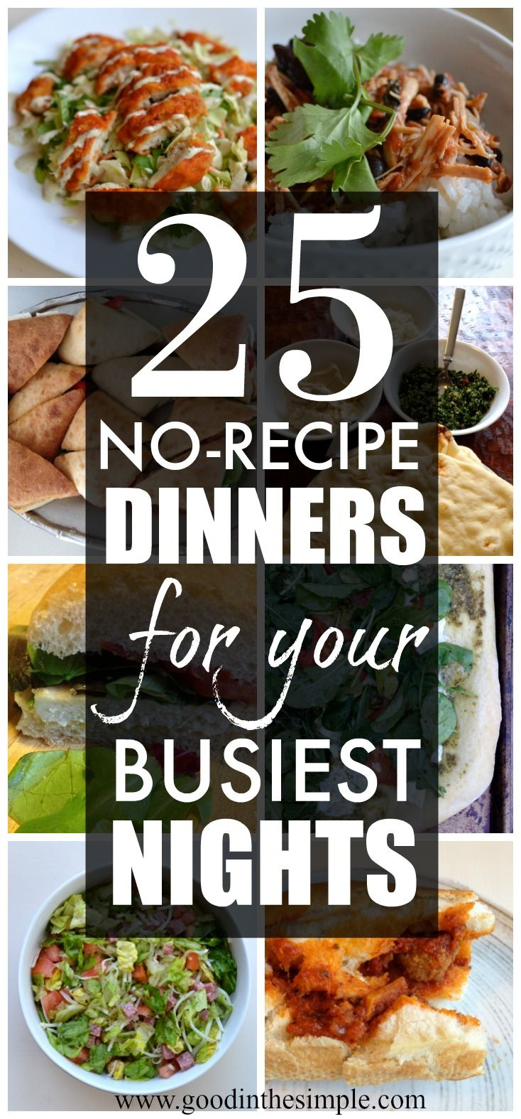 These 25 meals are delicious, nutritious, simple, and don't require any recipes! Perfect for busy nights when you want to eat at home, but don't have the time to plan a complex meal.