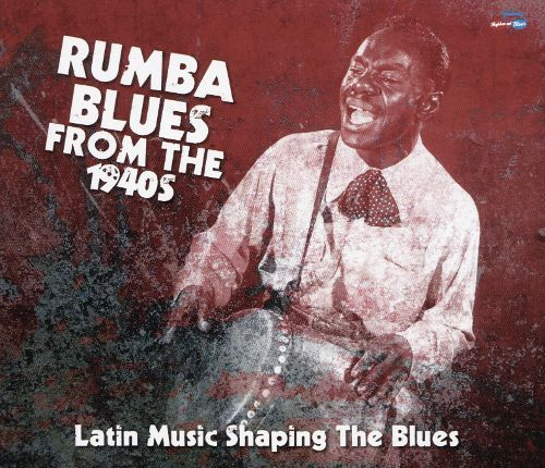 Rumba Blues from the 1940s: Latin Music Shaping the Blues [CD]