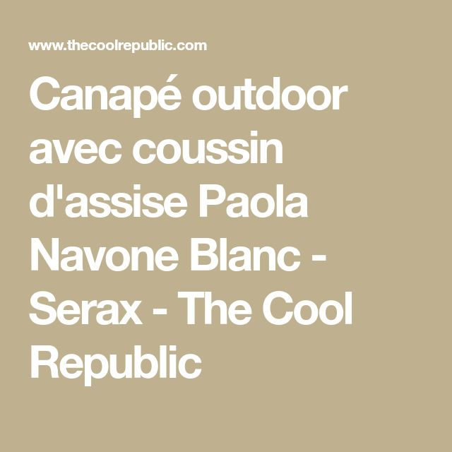 Canapé outdoor avec coussin d'assise Paola Navone Blanc - Serax - The Cool Republic