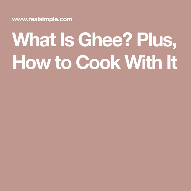 What Is Ghee? Plus, How to Cook With It