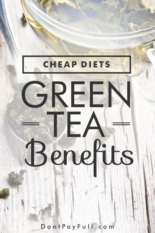 Cheap Diets: Green Tea Benefits for Your Mind, Body and Wallet