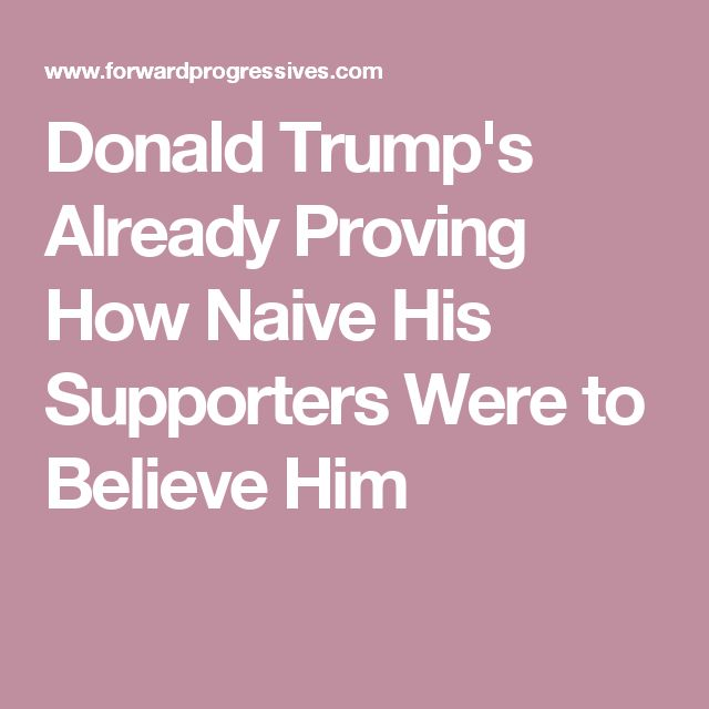 BEND OVER YA'LL, AND NO VASELINE.  Donald Trump's Already Proving How Naive His Supporters Were to Believe Him