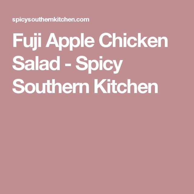 Fuji Apple Chicken Salad - Spicy Southern Kitchen