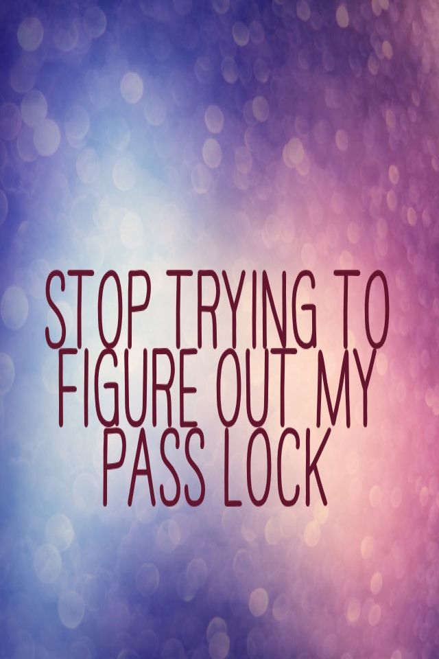 Stop Trying To Figure Out My Pass Lock Wallpaper