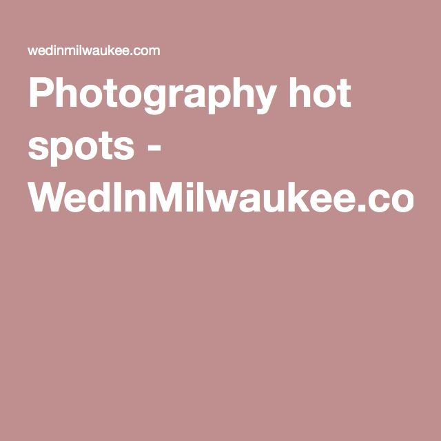 Photography hot spots - WedInMilwaukee.com