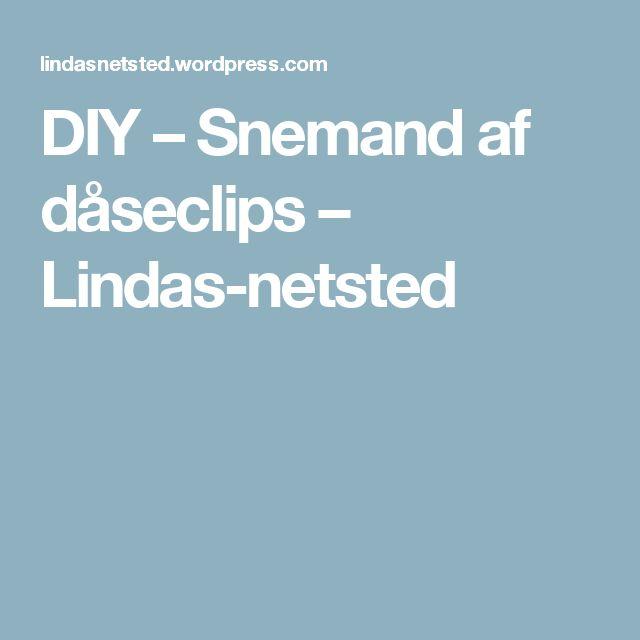 DIY – Snemand af dåseclips – Lindas-netsted