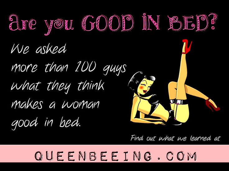 Are you good in bed? http://queenbeeing.com/good-bed-men-tell-us-makes-woman-sack/