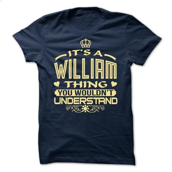 Its a William thing, you wouldnt understand - Limited E - #tshirt necklace #hoodie costume. MORE INFO => https://www.sunfrog.com/LifeStyle/Its-a-William-thing-you-wouldnt-understand--Limited-Edition.html?68278