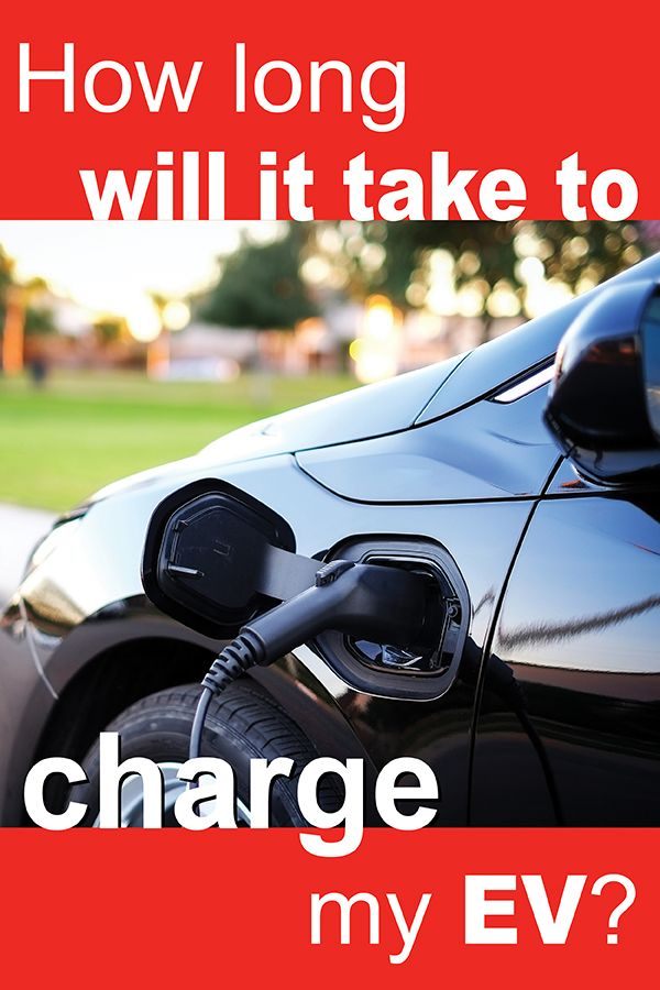 How Long Does It Take To Charge An Electric Car Well Varies By And Charging Station Here S A Handy Chart Showing Every Make Model Of