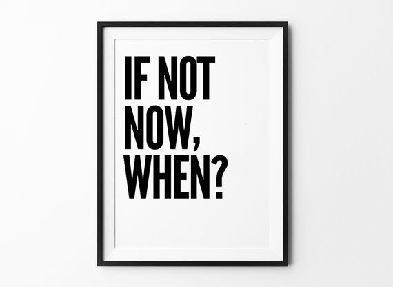 If Not Now When, wall art prints, typography poster, black and white, minimalist, poster, prints, inspirational, 8x10, 11x14, a4, a3