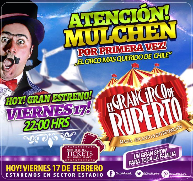 """ATENCIÓN MULCHEN!!! HOY!!! VIERNES 17 de Febrero! Gran Estreno!! del Gran Circo de Ruperto en Mulchen!! te esperamos junto a toda tu familia, estamos en """"Sector Estadio"""" IMPERDÍBLE!!!! 22:00 HRS."""