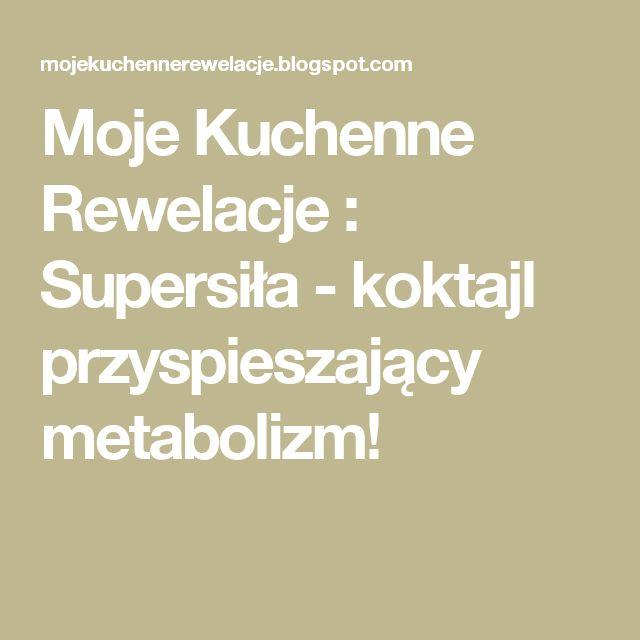 Moje                                                                       Kuchenne Rewelacje  : Supersiła - koktajl przyspieszający metabolizm!